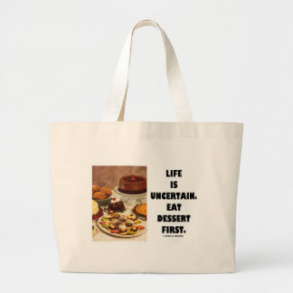 Life Is Uncertain.  Eat Dessert First. (Humor) Large Tote Bag