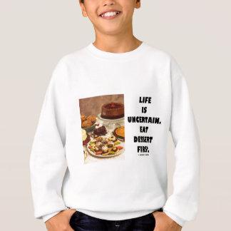 Life Is Uncertain.  Eat Dessert First. (Humor) Sweatshirt