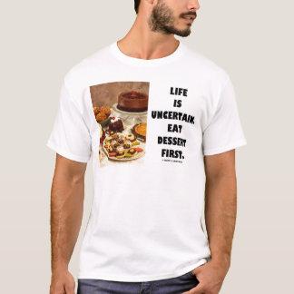 Life Is Uncertain.  Eat Dessert First. (Humor) T-Shirt