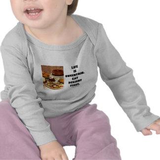 Life Is Uncertain Eat Dessert First Humor Tee Shirts