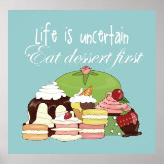 Life is uncertain eat dessert first poster