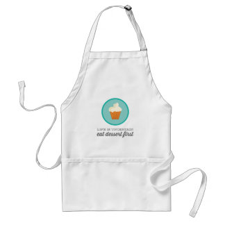 Life is uncertain, eat dessert first   Teal Adult Apron