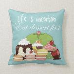Life is uncertain eat dessert first throw pillows