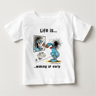 Life is waking up early baby T-Shirt