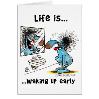 Life is waking up early card