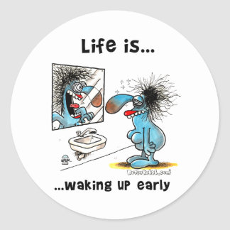 Life is waking up early classic round sticker
