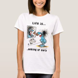 Life is waking up early T-Shirt