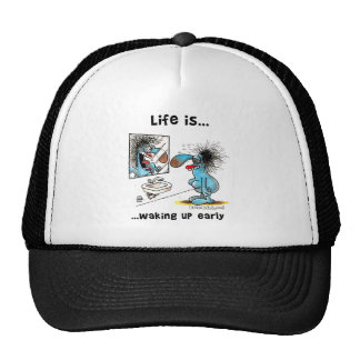 Life is waking up early trucker hat