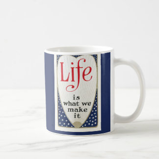 Life is what we make it coffee mugs