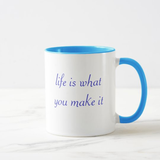 life is what you make it mug