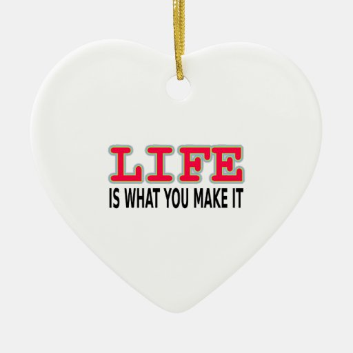 Life Is What You Make It Ornament