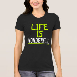 Life is wonderful T-shirt