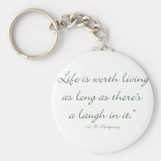 Life Is Worth Living As Long As There Is A Laugh.. Keychain