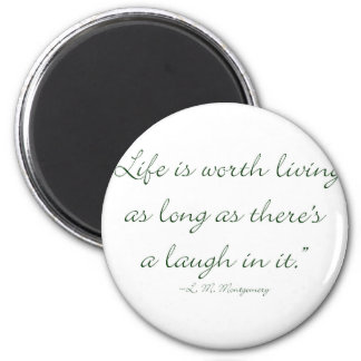 Life Is Worth Living As Long As There Is A Laugh.. Magnet