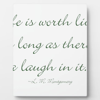 Life Is Worth Living As Long As There Is A Laugh.. Plaque