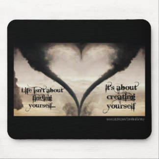 Life Isn't About Finding Yourself Heart Tornado Mouse Pad