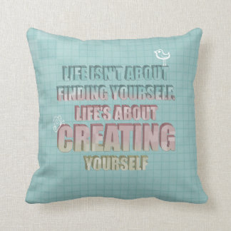 Life isn't about finding yourself Quote Throw Pillows