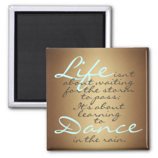 Life isn't about waiting for the storm to pass... 2 inch square magnet