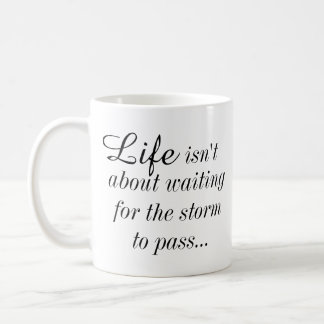 Life Isn't About Waiting for The Storm To Pass Mug