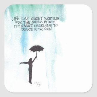 Life Isn't About Waiting for the Storm to Pass Square Sticker