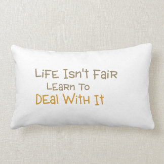 life isn't fair, learn to deal with it throw pillow