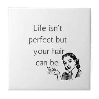 Life isn't perfect but your hair can be. tile