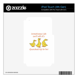 LIFE ISNT QUACKED UP iPod TOUCH 4G SKIN