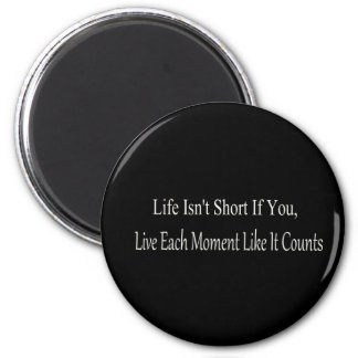Life Isn't Short, If You Live Each Moment 2 Inch Round Magnet