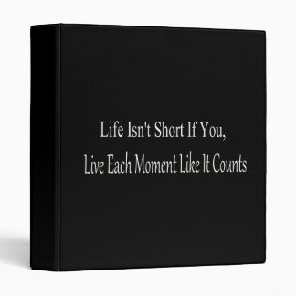 Life Isn't Short, If You Live Each Moment Binder