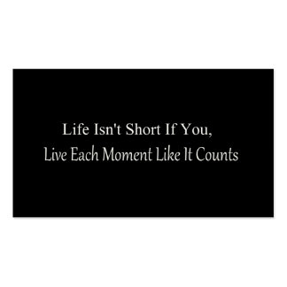 Life Isn't Short, If You Live Each Moment Business Card Templates