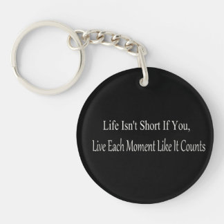 Life Isn't Short, If You Live Each Moment Keychain