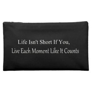 Life Isn't Short, If You Live Each Moment Makeup Bag