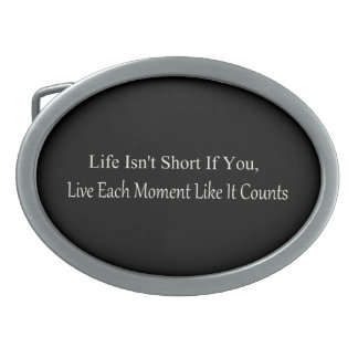 Life Isn't Short, If You Live Each Moment Oval Belt Buckle