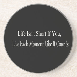 Life Isn't Short, If You Live Each Moment Sandstone Coaster