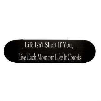 Life Isn't Short, If You Live Each Moment Skateboard Deck