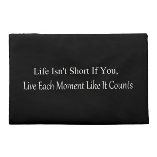 Life Isn't Short, If You Live Each Moment Travel Accessory Bag