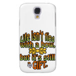 Life isn't tied with a bow but it's still a gift. samsung galaxy s4 cover