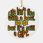 Life isn't tied with a bow but it's still a gift. Double-Sided ceramic round christmas ornament