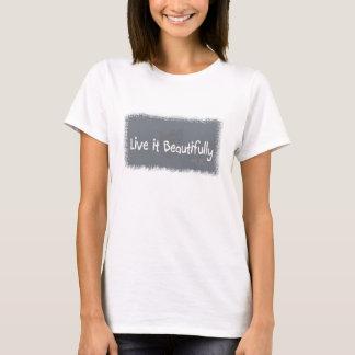 Life it Beautifully T-Shirt