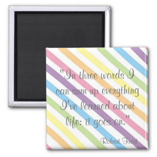 Life: It goes on! 2 Inch Square Magnet
