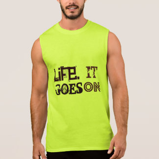 LIFE. It Goes On. Words To Live By Sleeveless Shirt