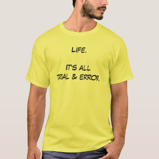 Life. It's all trial & error. T-Shirt