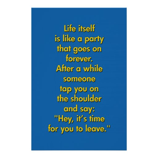 Life Itself Is Like A Party That Goes On Forever Posters