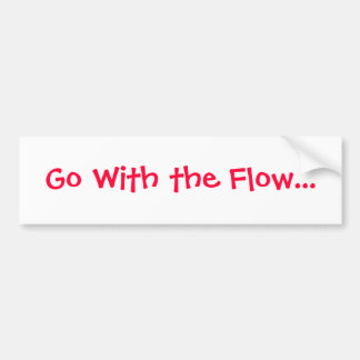 Life lesson bumper sticker- GO With the Flow Bumper Sticker