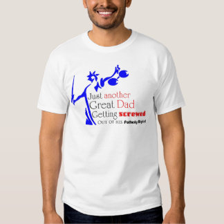 Life,Liberty and the Pursuit of Fatherly Rights T-Shirt
