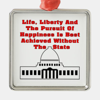 Life Liberty And The Pursuit Of Happiness Is Best Square Metal Christmas Ornament