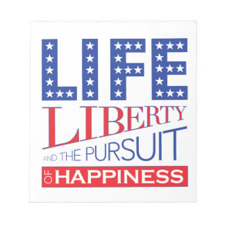 Life, Liberty and the Pursuit of Happiness Notepad