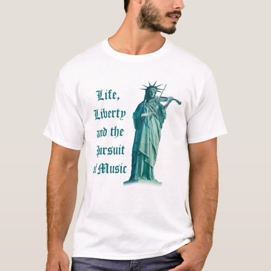 Life, Liberty and the Pursuit of Music - Freedom T-Shirt