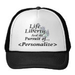 Life, Liberty and the Pursuit of, <Personalize> Hats
