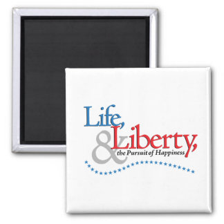 Life, Liberty, & the Pursuit of Happiness Magnet